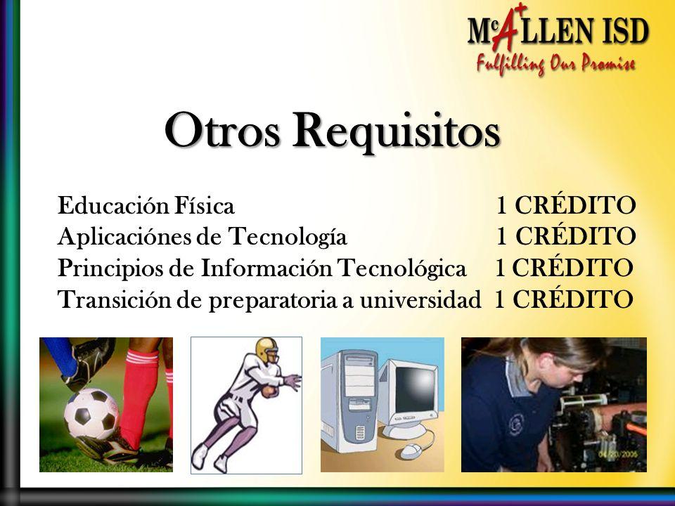 Otros Requisitos Educación Física 1 CRÉDITO Aplicaciónes de Tecnología 1 CRÉDITO Principios de Información Tecnológica 1 CRÉDITO Transición de preparatoria a universidad 1 CRÉDITO