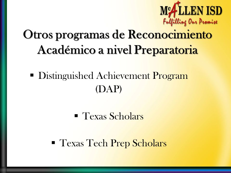 Otros programas de Reconocimiento Académico a nivel Preparatoria Distinguished Achievement Program (DAP) Texas Scholars Texas Tech Prep Scholars