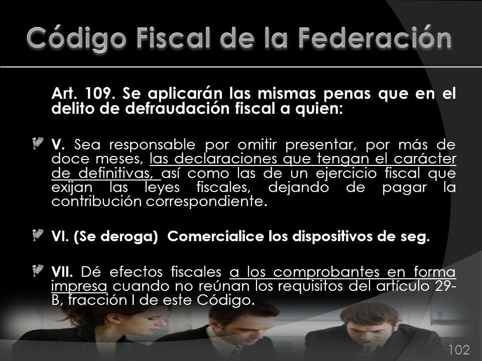 Art. 109. Se aplicarán las mismas penas que en el delito de defraudación fiscal a quien: V. Sea responsable por omitir presentar, por más de doce mese