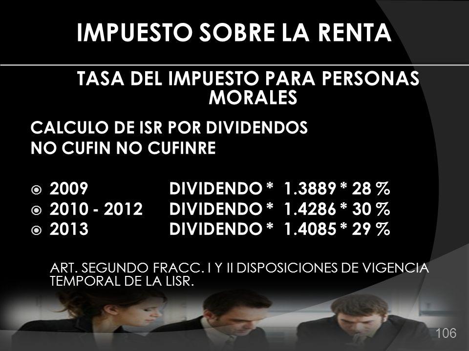 IMPUESTO SOBRE LA RENTA TASA DEL IMPUESTO PARA PERSONAS MORALES CALCULO DE ISR POR DIVIDENDOS NO CUFIN NO CUFINRE 2009 DIVIDENDO * 1.3889 * 28 % 2010