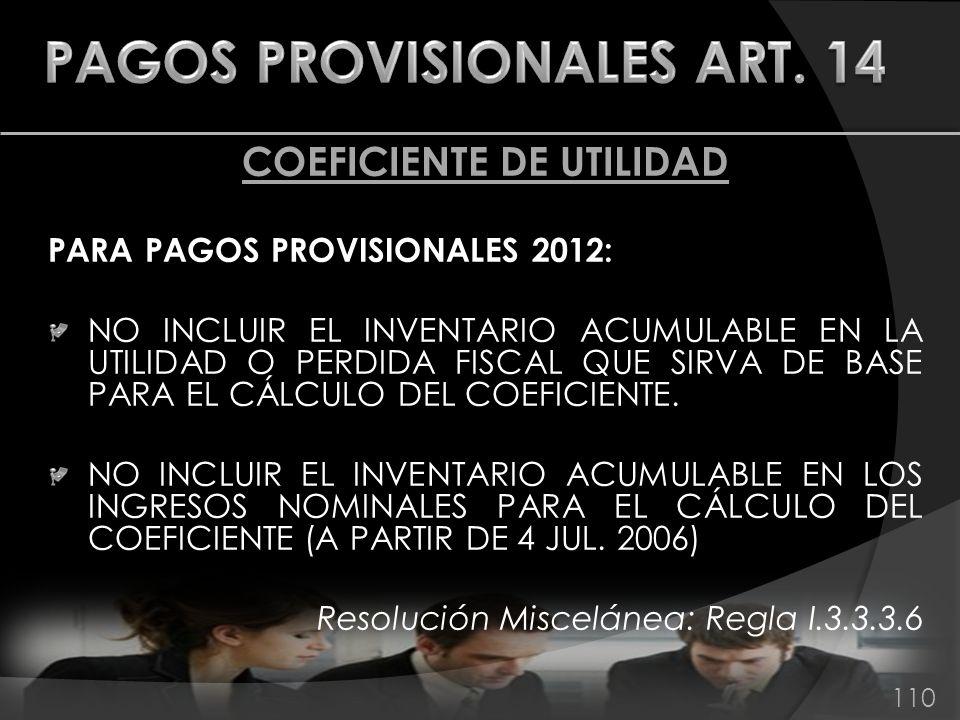 COEFICIENTE DE UTILIDAD PARA PAGOS PROVISIONALES 2012: NO INCLUIR EL INVENTARIO ACUMULABLE EN LA UTILIDAD O PERDIDA FISCAL QUE SIRVA DE BASE PARA EL C