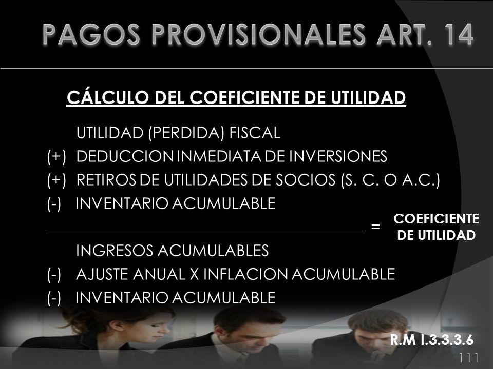 111 UTILIDAD (PERDIDA) FISCAL (+) DEDUCCION INMEDIATA DE INVERSIONES (+) RETIROS DE UTILIDADES DE SOCIOS (S. C. O A.C.) (-) INVENTARIO ACUMULABLE ____