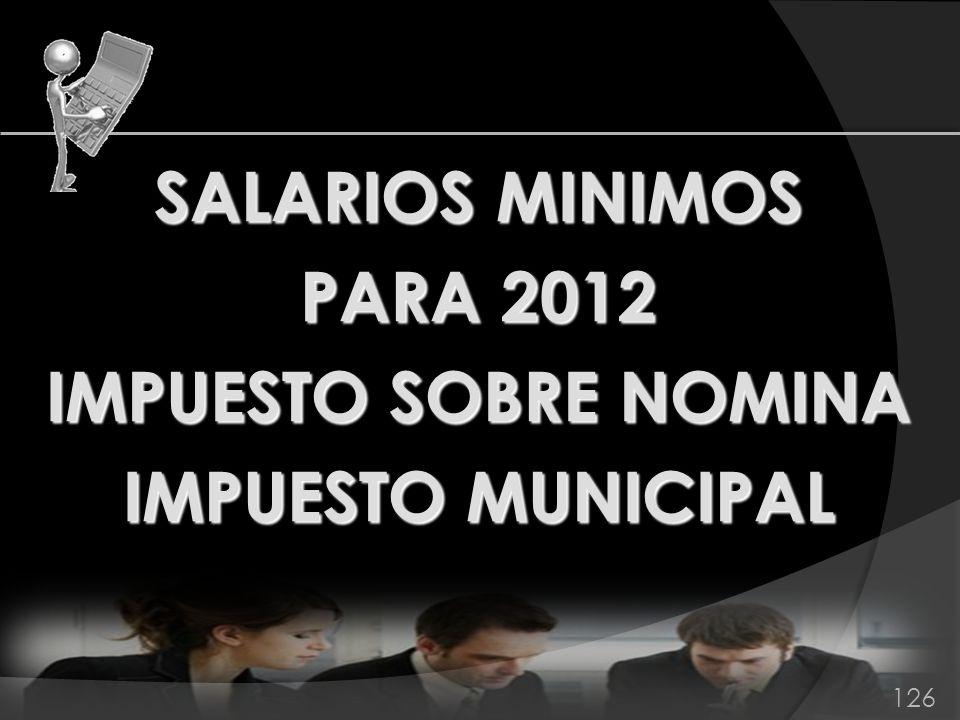 SALARIOS MINIMOS PARA 2012 IMPUESTO SOBRE NOMINA IMPUESTO MUNICIPAL 126