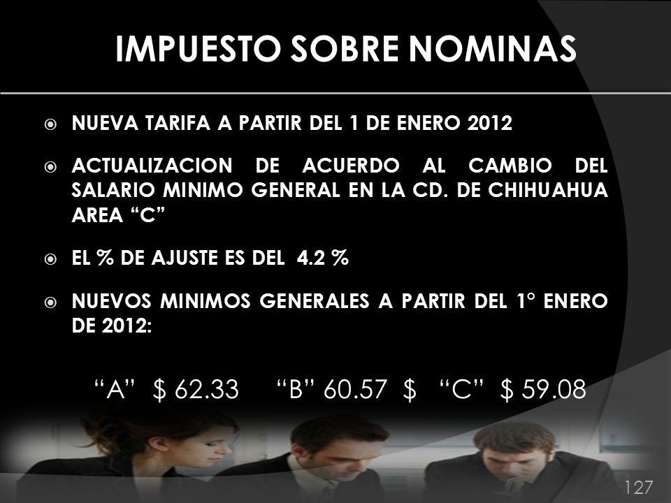 IMPUESTO SOBRE NOMINAS NUEVA TARIFA A PARTIR DEL 1 DE ENERO 2012 ACTUALIZACION DE ACUERDO AL CAMBIO DEL SALARIO MINIMO GENERAL EN LA CD. DE CHIHUAHUA
