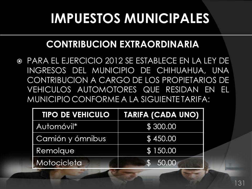 IMPUESTOS MUNICIPALES CONTRIBUCION EXTRAORDINARIA PARA EL EJERCICIO 2012 SE ESTABLECE EN LA LEY DE INGRESOS DEL MUNICIPIO DE CHIHUAHUA, UNA CONTRIBUCI