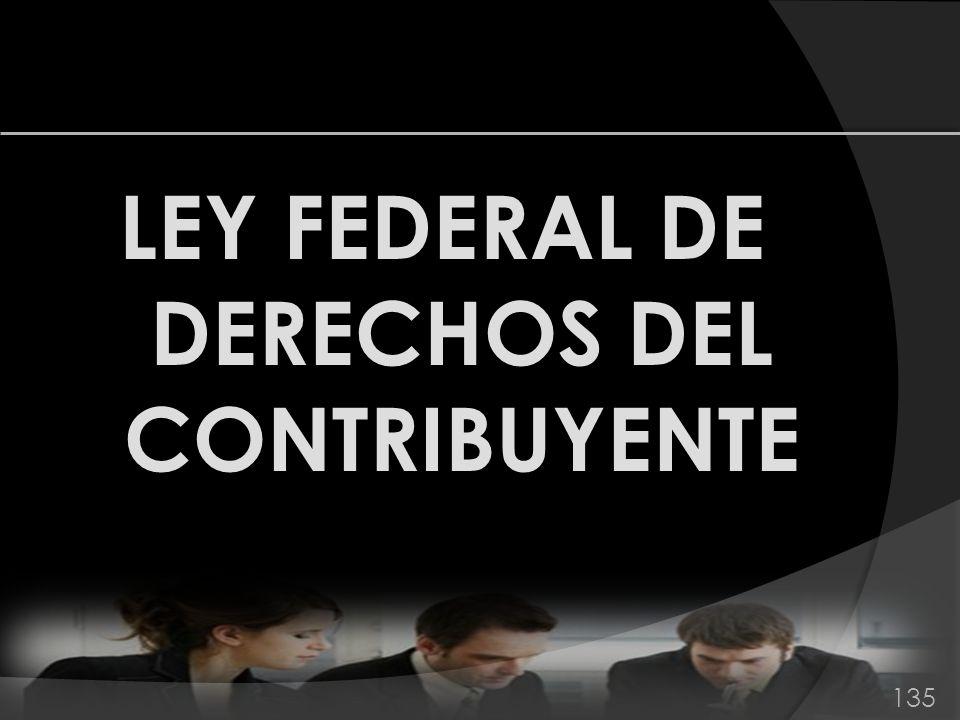LEY FEDERAL DE DERECHOS DEL CONTRIBUYENTE 135