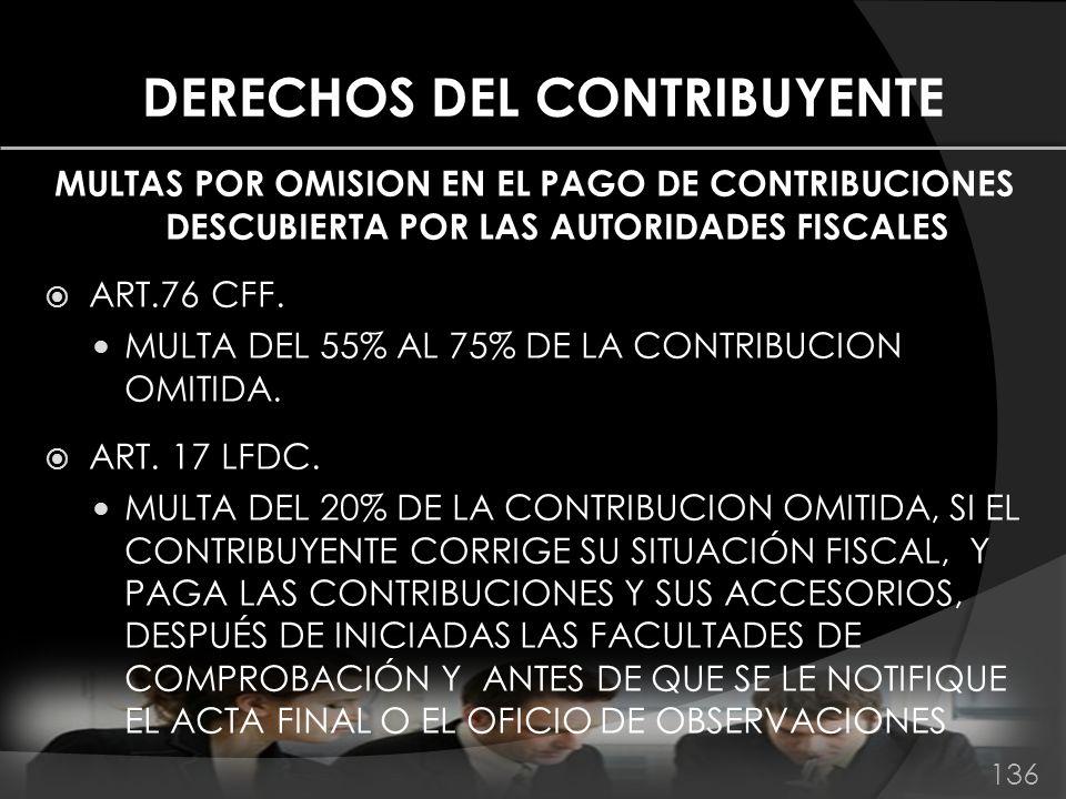 DERECHOS DEL CONTRIBUYENTE MULTAS POR OMISION EN EL PAGO DE CONTRIBUCIONES DESCUBIERTA POR LAS AUTORIDADES FISCALES ART.76 CFF. MULTA DEL 55% AL 75% D