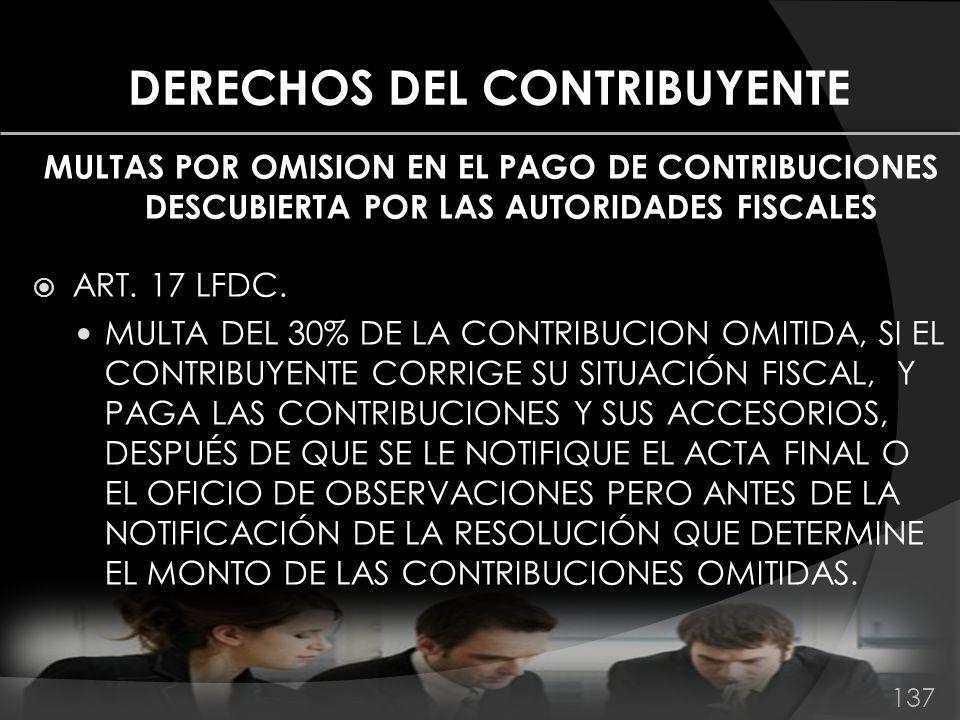DERECHOS DEL CONTRIBUYENTE MULTAS POR OMISION EN EL PAGO DE CONTRIBUCIONES DESCUBIERTA POR LAS AUTORIDADES FISCALES ART. 17 LFDC. MULTA DEL 30% DE LA
