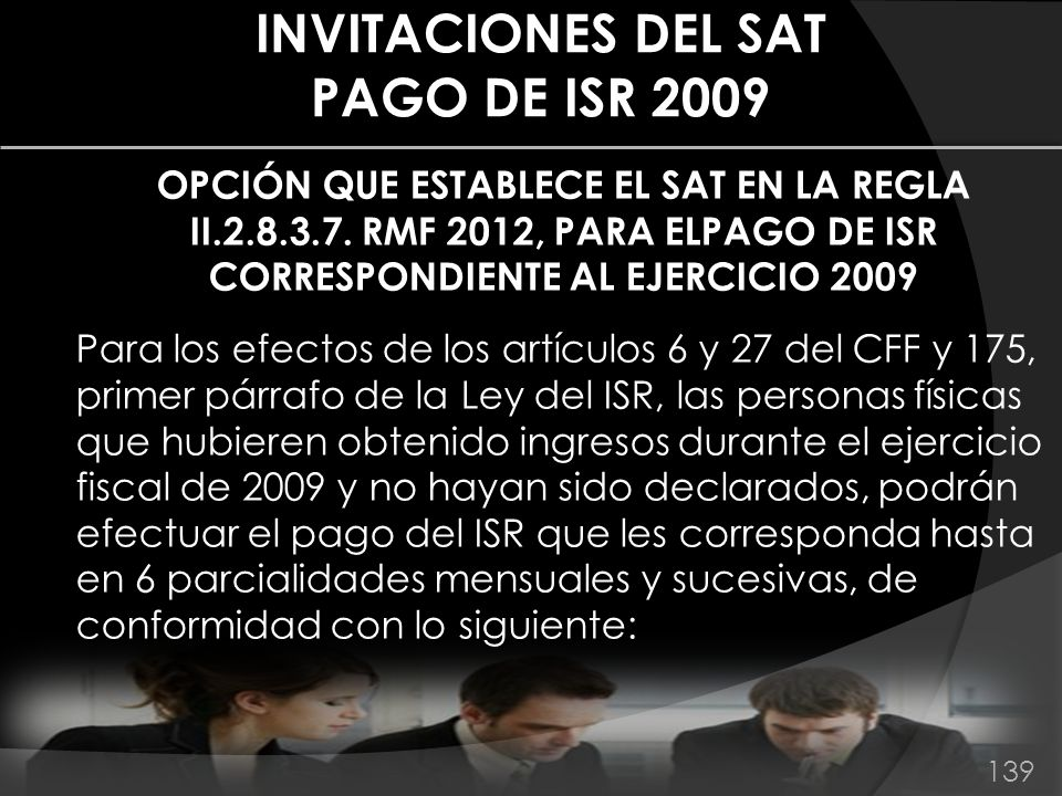 INVITACIONES DEL SAT PAGO DE ISR 2009 OPCIÓN QUE ESTABLECE EL SAT EN LA REGLA II.2.8.3.7. RMF 2012, PARA ELPAGO DE ISR CORRESPONDIENTE AL EJERCICIO 20