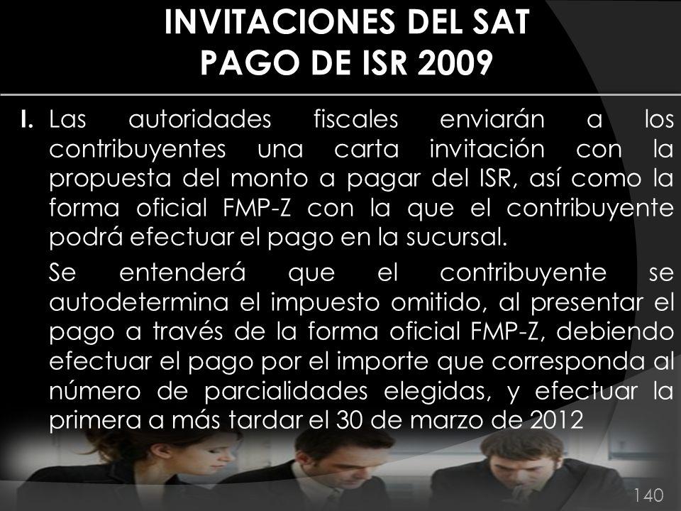 INVITACIONES DEL SAT PAGO DE ISR 2009 I. Las autoridades fiscales enviarán a los contribuyentes una carta invitación con la propuesta del monto a paga