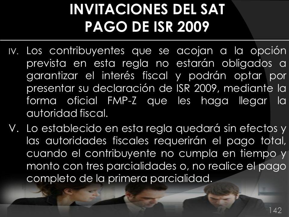 INVITACIONES DEL SAT PAGO DE ISR 2009 IV. Los contribuyentes que se acojan a la opción prevista en esta regla no estarán obligados a garantizar el int
