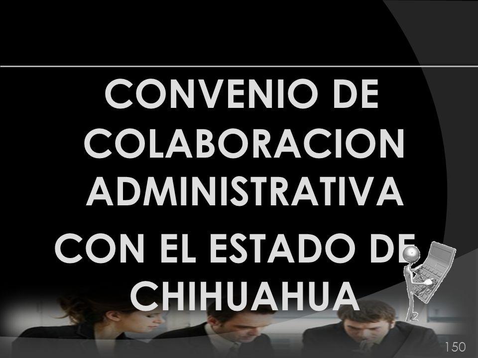 CONVENIO DE COLABORACION ADMINISTRATIVA CON EL ESTADO DE CHIHUAHUA 150