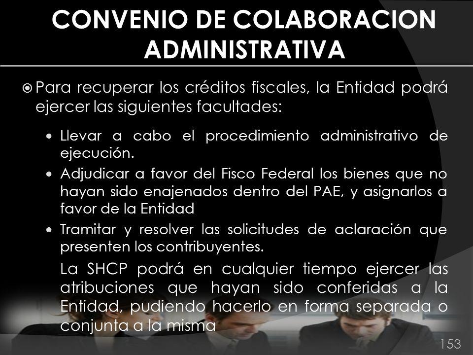 CONVENIO DE COLABORACION ADMINISTRATIVA Para recuperar los créditos fiscales, la Entidad podrá ejercer las siguientes facultades: Llevar a cabo el pro