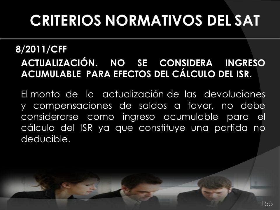 CRITERIOS NORMATIVOS DEL SAT 8/2011/CFF ACTUALIZACIÓN. NO SE CONSIDERA INGRESO ACUMULABLE PARA EFECTOS DEL CÁLCULO DEL ISR. El monto de la actualizaci
