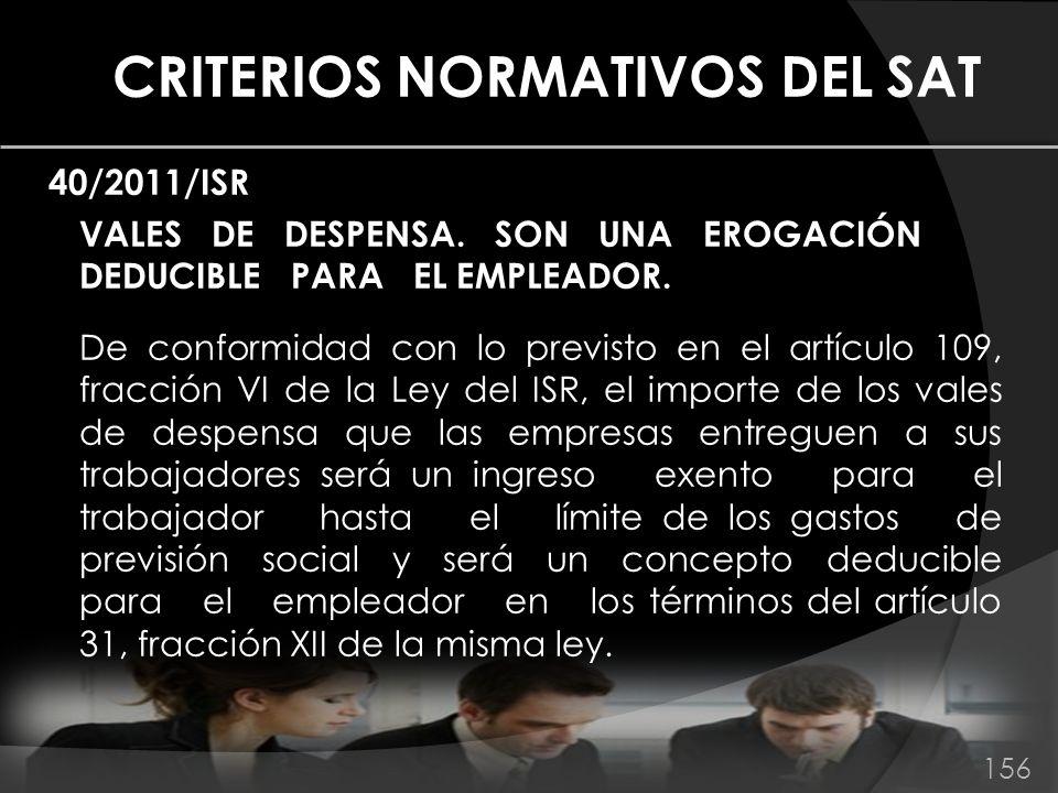CRITERIOS NORMATIVOS DEL SAT 40/2011/ISR VALES DE DESPENSA. SON UNA EROGACIÓN DEDUCIBLE PARA EL EMPLEADOR. De conformidad con lo previsto en el artícu
