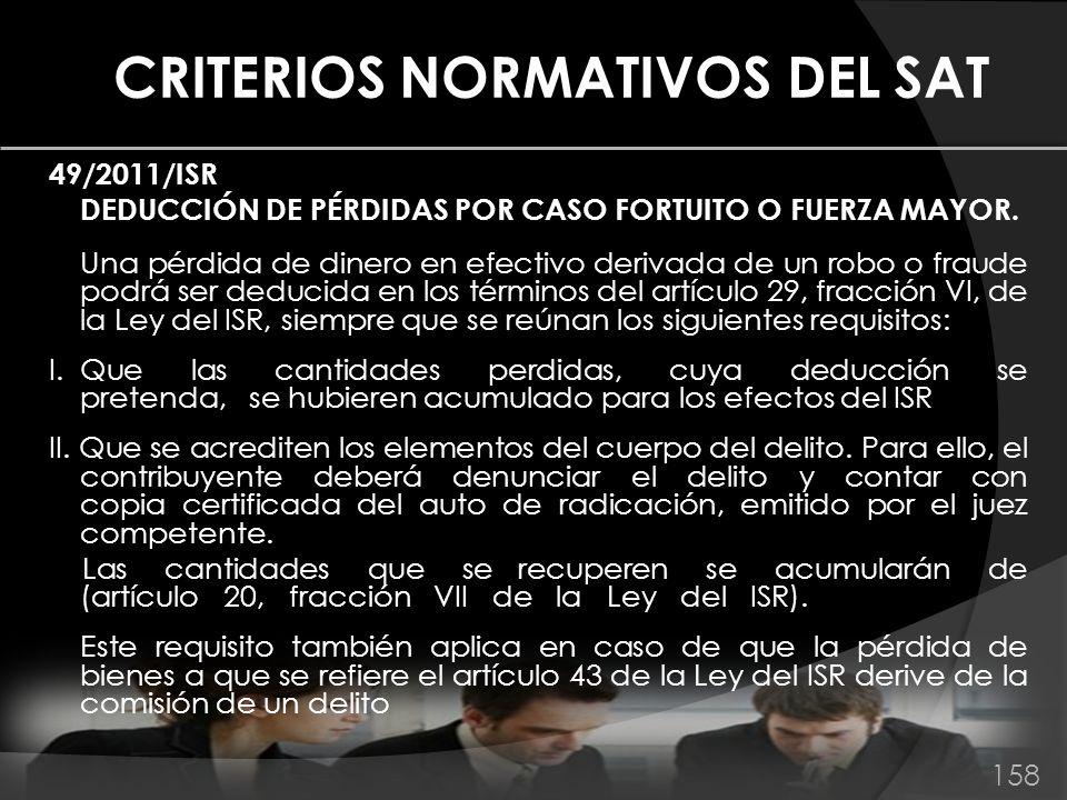 CRITERIOS NORMATIVOS DEL SAT 49/2011/ISR DEDUCCIÓN DE PÉRDIDAS POR CASO FORTUITO O FUERZA MAYOR. Una pérdida de dinero en efectivo derivada de un robo
