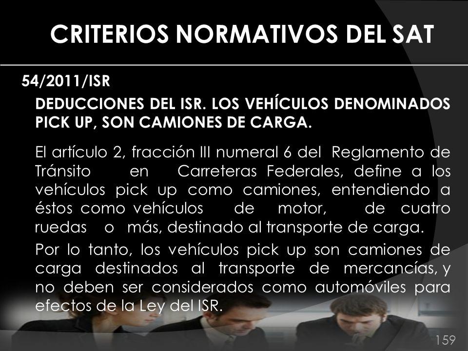 CRITERIOS NORMATIVOS DEL SAT 54/2011/ISR DEDUCCIONES DEL ISR. LOS VEHÍCULOS DENOMINADOS PICK UP, SON CAMIONES DE CARGA. El artículo 2, fracción III nu
