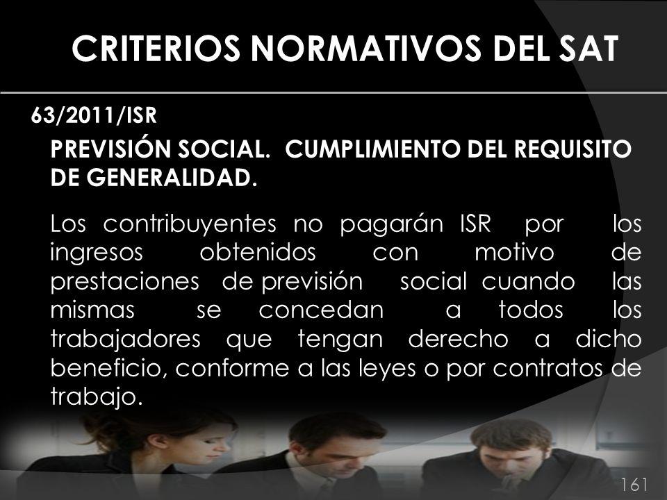 CRITERIOS NORMATIVOS DEL SAT 63/2011/ISR PREVISIÓN SOCIAL. CUMPLIMIENTO DEL REQUISITO DE GENERALIDAD. Los contribuyentes no pagarán ISR por los ingres