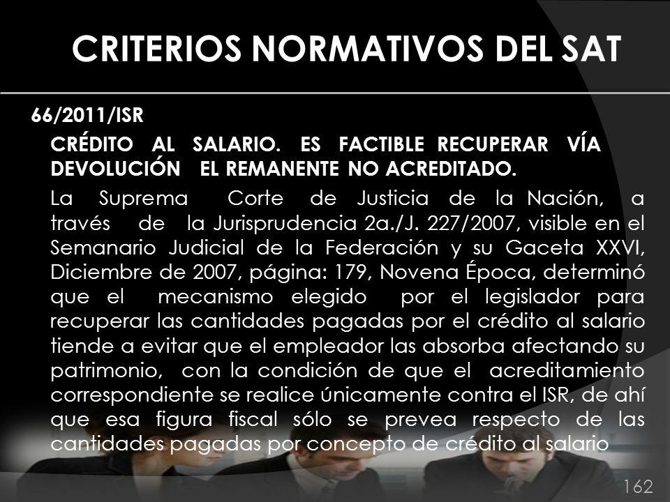 CRITERIOS NORMATIVOS DEL SAT 66/2011/ISR CRÉDITO AL SALARIO. ES FACTIBLE RECUPERAR VÍA DEVOLUCIÓN EL REMANENTE NO ACREDITADO. La Suprema Corte de Just