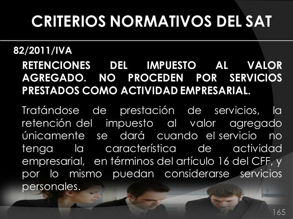 CRITERIOS NORMATIVOS DEL SAT 82/2011/IVA RETENCIONES DEL IMPUESTO AL VALOR AGREGADO. NO PROCEDEN POR SERVICIOS PRESTADOS COMO ACTIVIDAD EMPRESARIAL. T