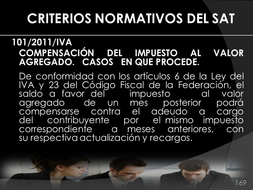 CRITERIOS NORMATIVOS DEL SAT 101/2011/IVA COMPENSACIÓN DEL IMPUESTO AL VALOR AGREGADO. CASOS EN QUE PROCEDE. De conformidad con los artículos 6 de la