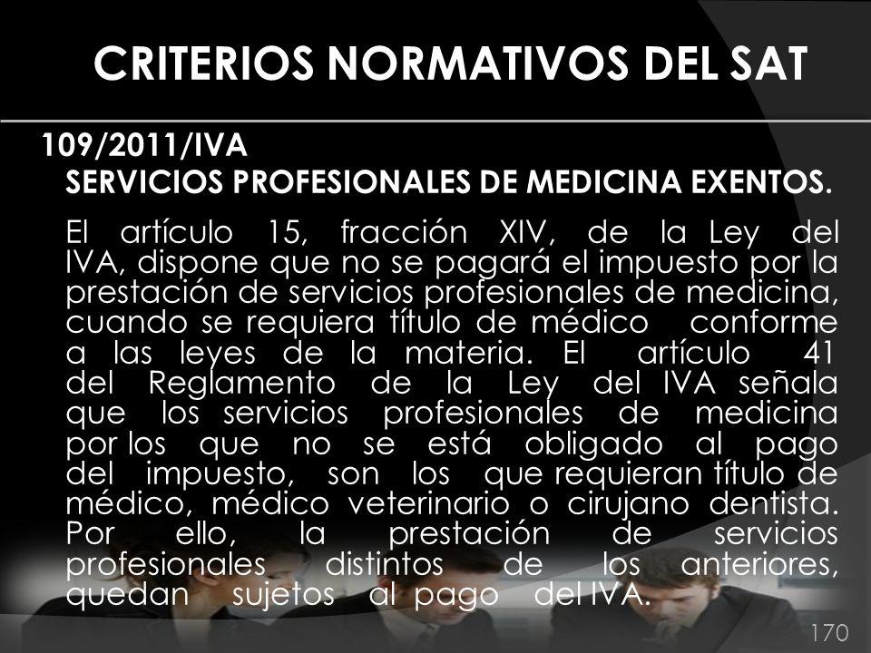 CRITERIOS NORMATIVOS DEL SAT 109/2011/IVA SERVICIOS PROFESIONALES DE MEDICINA EXENTOS. El artículo 15, fracción XIV, de la Ley del IVA, dispone que no