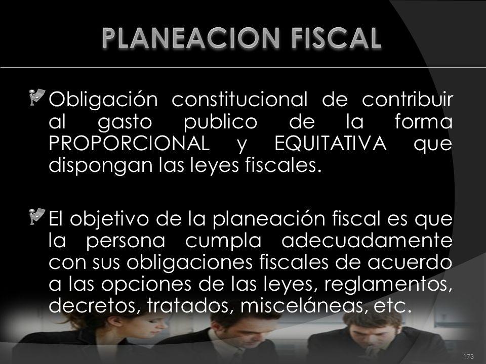 Obligación constitucional de contribuir al gasto publico de la forma PROPORCIONAL y EQUITATIVA que dispongan las leyes fiscales. El objetivo de la pla