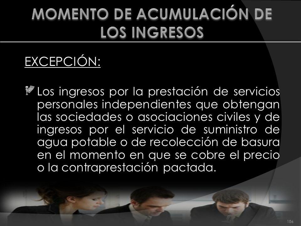 EXCEPCIÓN: Los ingresos por la prestación de servicios personales independientes que obtengan las sociedades o asociaciones civiles y de ingresos por