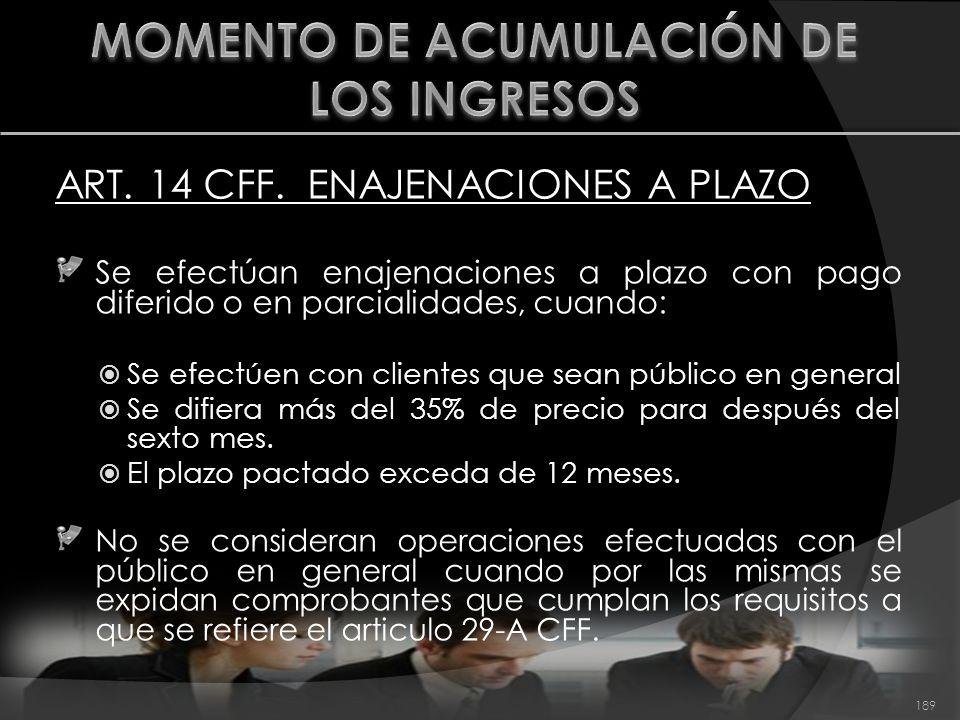 ART. 14 CFF. ENAJENACIONES A PLAZO Se efectúan enajenaciones a plazo con pago diferido o en parcialidades, cuando: Se efectúen con clientes que sean p