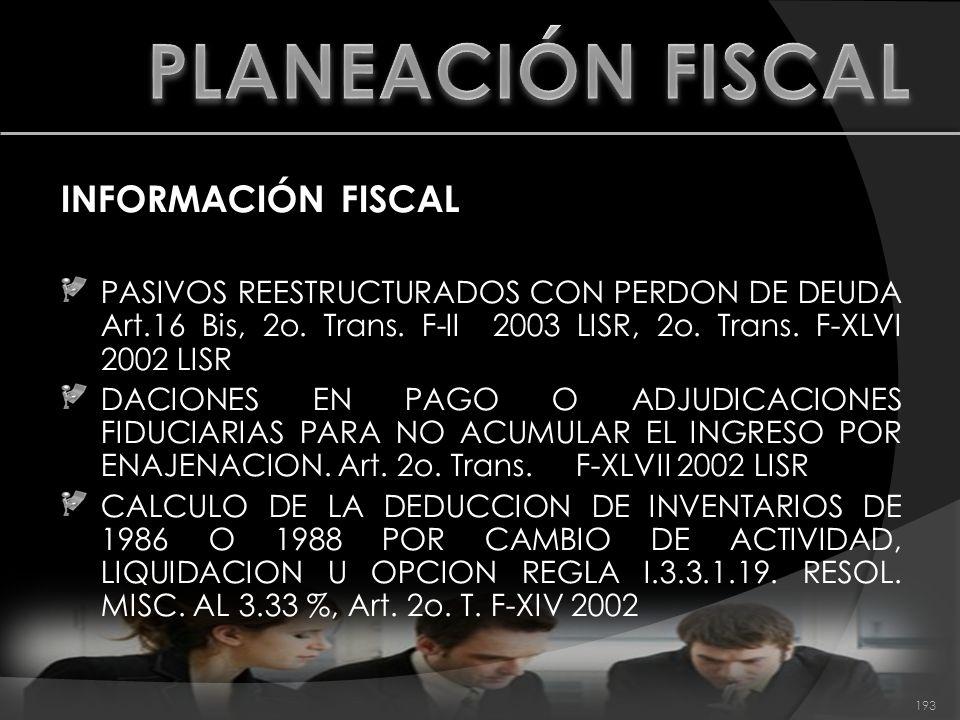 INFORMACIÓN FISCAL PASIVOS REESTRUCTURADOS CON PERDON DE DEUDA Art.16 Bis, 2o. Trans. F-II 2003 LISR, 2o. Trans. F-XLVI 2002 LISR DACIONES EN PAGO O A