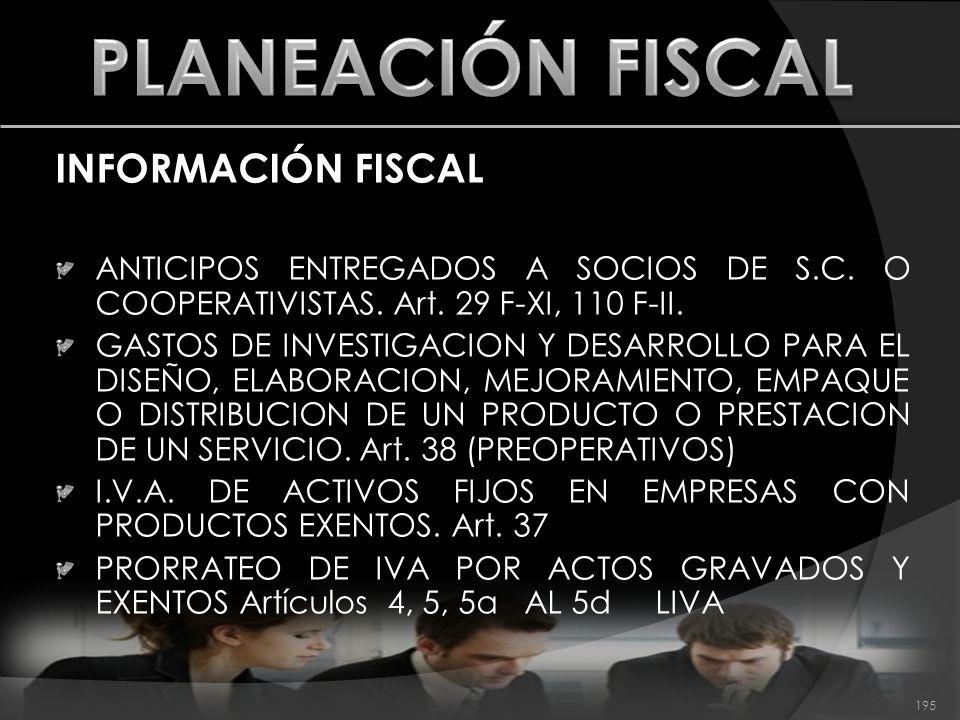 INFORMACIÓN FISCAL ANTICIPOS ENTREGADOS A SOCIOS DE S.C. O COOPERATIVISTAS. Art. 29 F-XI, 110 F-II. GASTOS DE INVESTIGACION Y DESARROLLO PARA EL DISEÑ