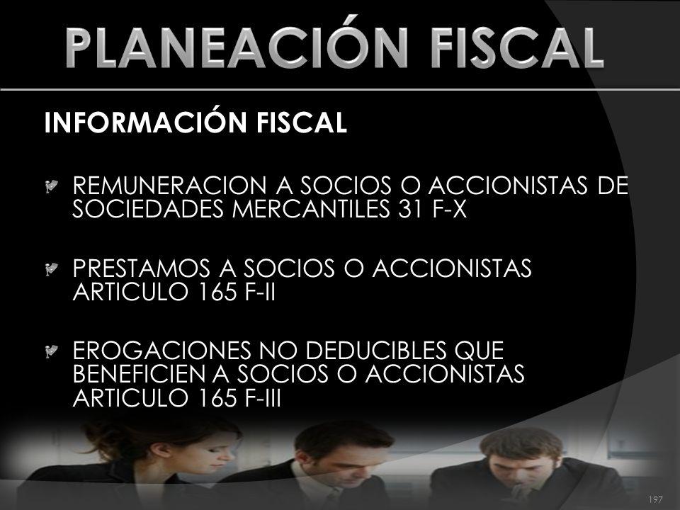 INFORMACIÓN FISCAL REMUNERACION A SOCIOS O ACCIONISTAS DE SOCIEDADES MERCANTILES 31 F-X PRESTAMOS A SOCIOS O ACCIONISTAS ARTICULO 165 F-II EROGACIONES