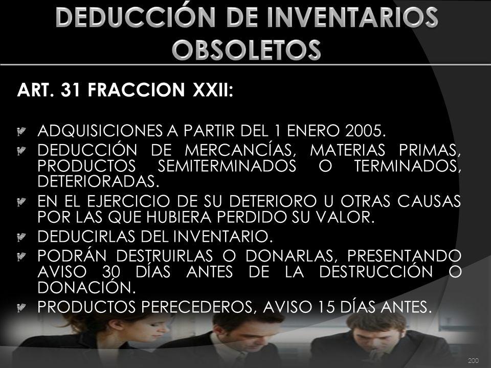 ART. 31 FRACCION XXII: ADQUISICIONES A PARTIR DEL 1 ENERO 2005. DEDUCCIÓN DE MERCANCÍAS, MATERIAS PRIMAS, PRODUCTOS SEMITERMINADOS O TERMINADOS, DETER