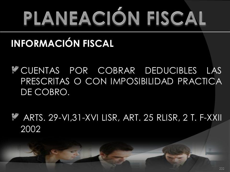 INFORMACIÓN FISCAL CUENTAS POR COBRAR DEDUCIBLES LAS PRESCRITAS O CON IMPOSIBILIDAD PRACTICA DE COBRO. ARTS. 29-VI,31-XVI LISR, ART. 25 RLISR, 2 T. F-