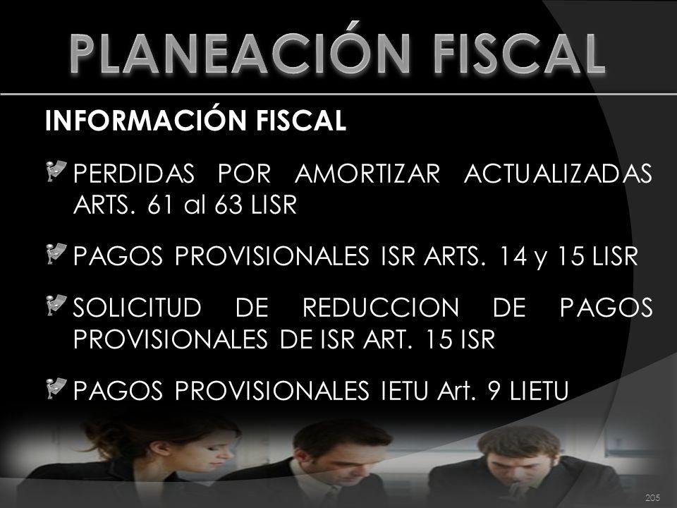 INFORMACIÓN FISCAL PERDIDAS POR AMORTIZAR ACTUALIZADAS ARTS. 61 al 63 LISR PAGOS PROVISIONALES ISR ARTS. 14 y 15 LISR SOLICITUD DE REDUCCION DE PAGOS