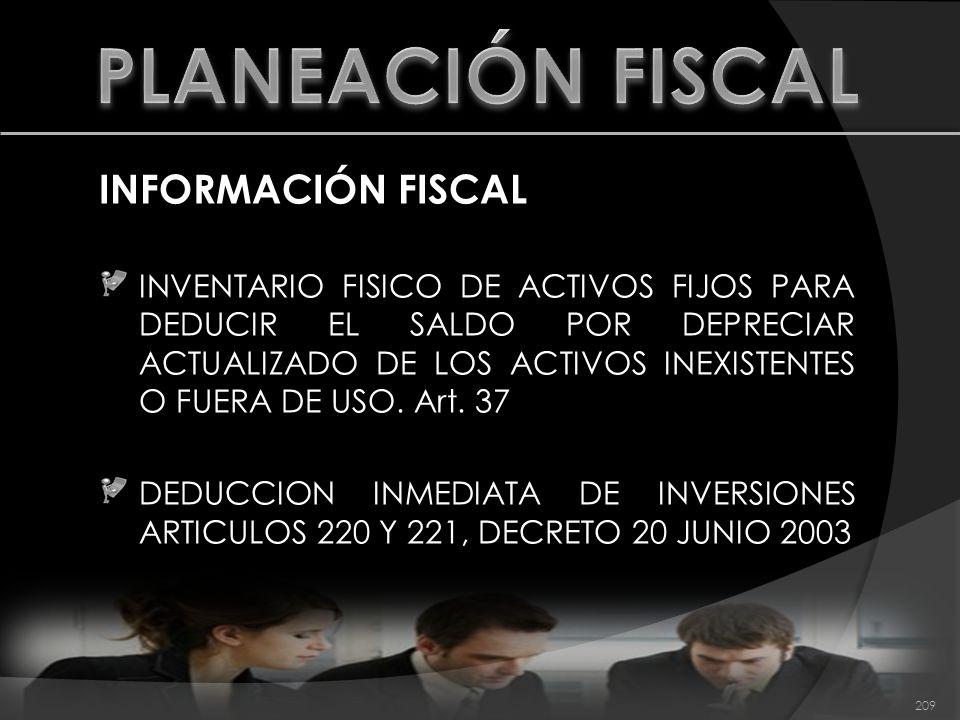 INFORMACIÓN FISCAL INVENTARIO FISICO DE ACTIVOS FIJOS PARA DEDUCIR EL SALDO POR DEPRECIAR ACTUALIZADO DE LOS ACTIVOS INEXISTENTES O FUERA DE USO. Art.