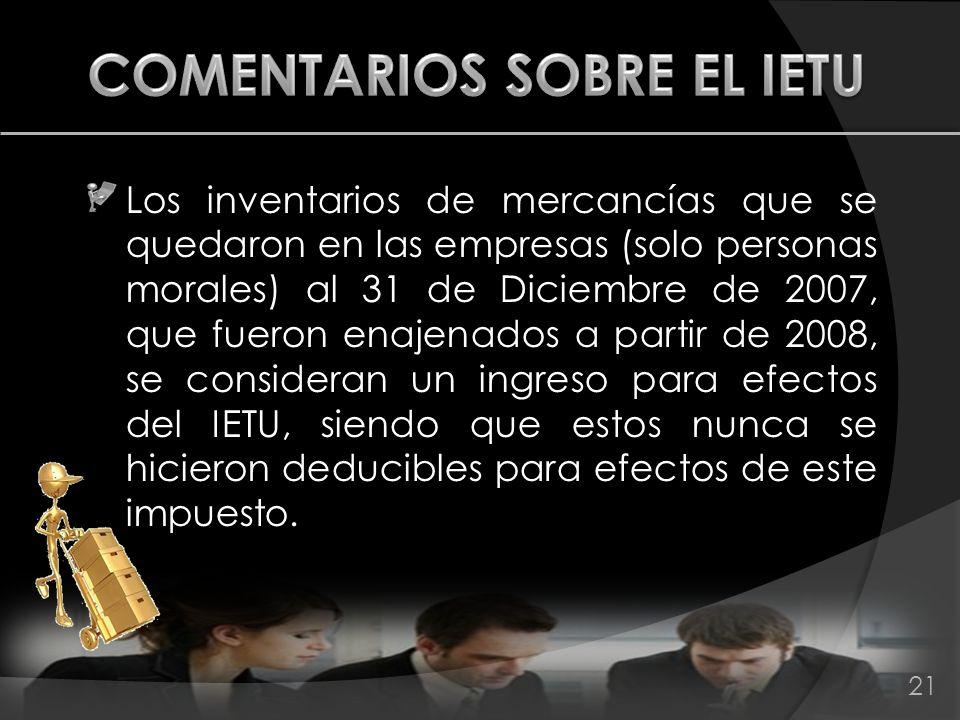 Los inventarios de mercancías que se quedaron en las empresas (solo personas morales) al 31 de Diciembre de 2007, que fueron enajenados a partir de 20