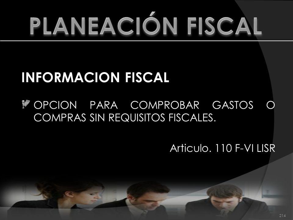 INFORMACION FISCAL OPCION PARA COMPROBAR GASTOS O COMPRAS SIN REQUISITOS FISCALES. Articulo. 110 F-VI LISR 214