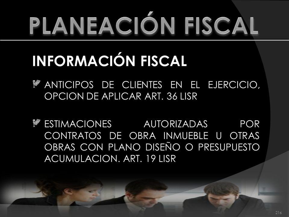 INFORMACIÓN FISCAL ANTICIPOS DE CLIENTES EN EL EJERCICIO, OPCION DE APLICAR ART. 36 LISR ESTIMACIONES AUTORIZADAS POR CONTRATOS DE OBRA INMUEBLE U OTR