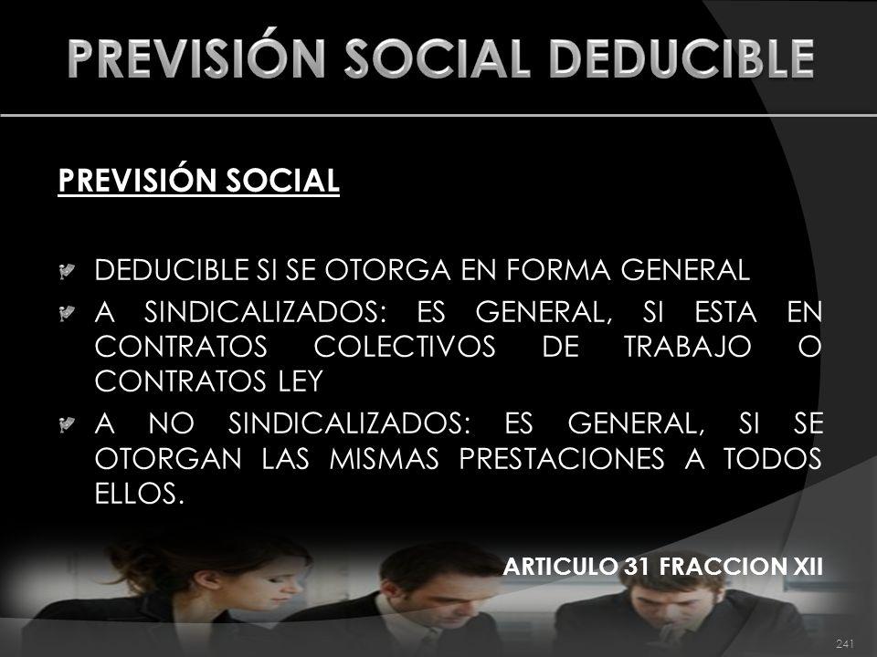 PREVISIÓN SOCIAL DEDUCIBLE SI SE OTORGA EN FORMA GENERAL A SINDICALIZADOS: ES GENERAL, SI ESTA EN CONTRATOS COLECTIVOS DE TRABAJO O CONTRATOS LEY A NO
