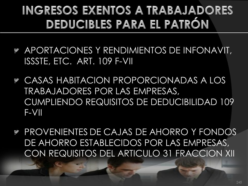 APORTACIONES Y RENDIMIENTOS DE INFONAVIT, ISSSTE, ETC. ART. 109 F-VII CASAS HABITACION PROPORCIONADAS A LOS TRABAJADORES POR LAS EMPRESAS, CUMPLIENDO