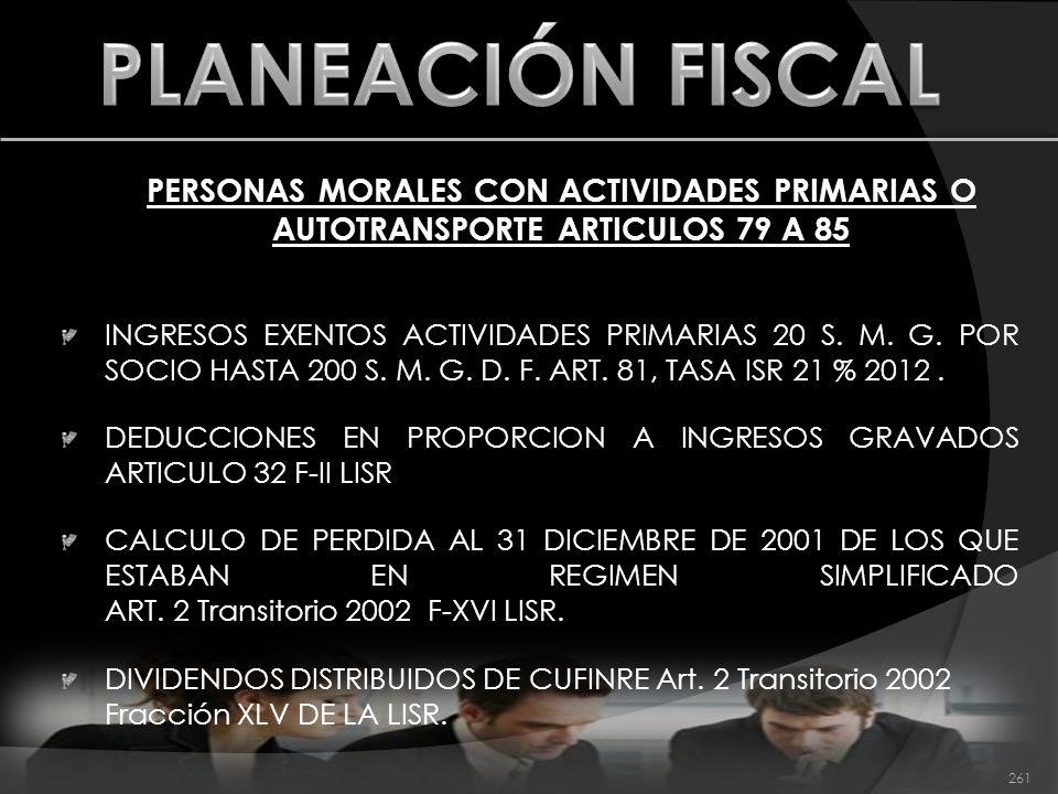 PERSONAS MORALES CON ACTIVIDADES PRIMARIAS O AUTOTRANSPORTE ARTICULOS 79 A 85 INGRESOS EXENTOS ACTIVIDADES PRIMARIAS 20 S. M. G. POR SOCIO HASTA 200 S