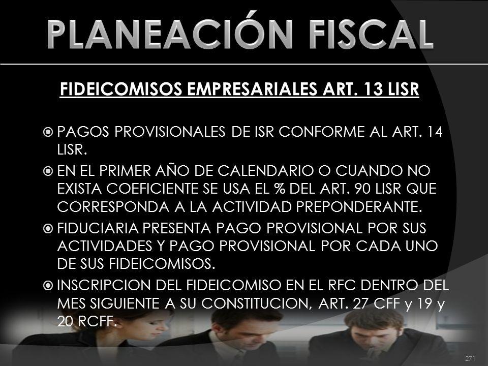 FIDEICOMISOS EMPRESARIALES ART. 13 LISR PAGOS PROVISIONALES DE ISR CONFORME AL ART. 14 LISR. EN EL PRIMER AÑO DE CALENDARIO O CUANDO NO EXISTA COEFICI