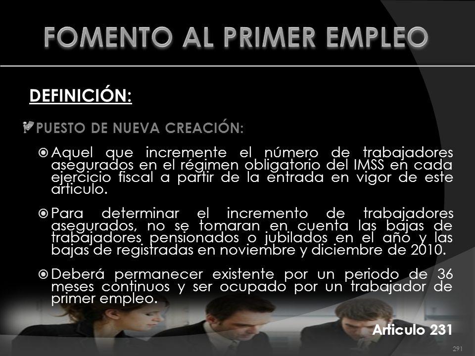 DEFINICIÓN: PUESTO DE NUEVA CREACIÓN: Aquel que incremente el número de trabajadores asegurados en el régimen obligatorio del IMSS en cada ejercicio f