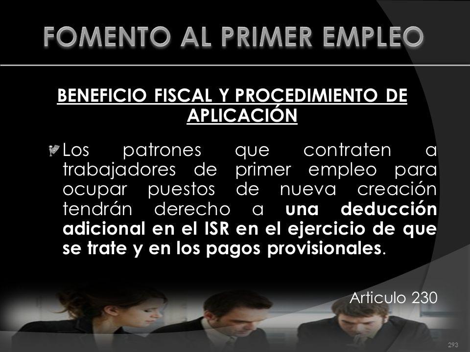 BENEFICIO FISCAL Y PROCEDIMIENTO DE APLICACIÓN Los patrones que contraten a trabajadores de primer empleo para ocupar puestos de nueva creación tendrá