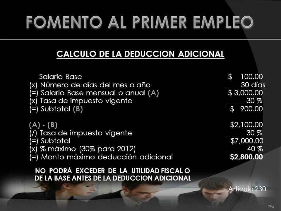 CALCULO DE LA DEDUCCION ADICIONAL Salario Base $ 100.00 (x) Número de días del mes o año 30 días (=) Salario Base mensual o anual (A) $ 3,000.00 (x) T