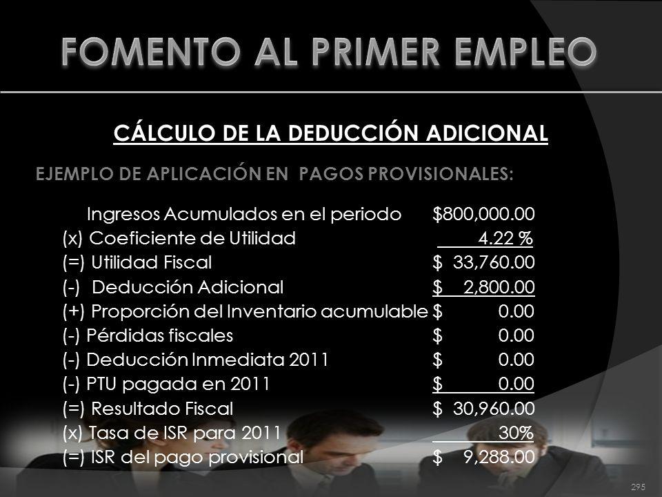 CÁLCULO DE LA DEDUCCIÓN ADICIONAL EJEMPLO DE APLICACIÓN EN PAGOS PROVISIONALES: Ingresos Acumulados en el periodo$800,000.00 (x) Coeficiente de Utilid