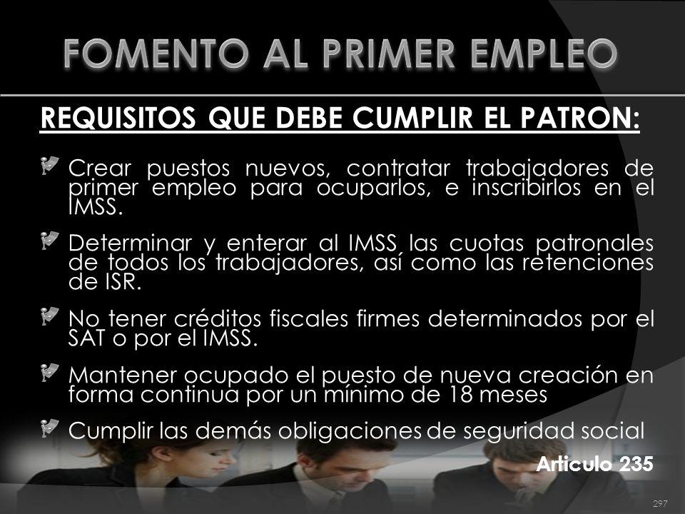 REQUISITOS QUE DEBE CUMPLIR EL PATRON: Crear puestos nuevos, contratar trabajadores de primer empleo para ocuparlos, e inscribirlos en el IMSS. Determ