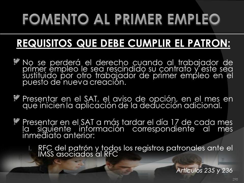 REQUISITOS QUE DEBE CUMPLIR EL PATRON: No se perderá el derecho cuando al trabajador de primer empleo le sea rescindido su contrato y este sea sustitu