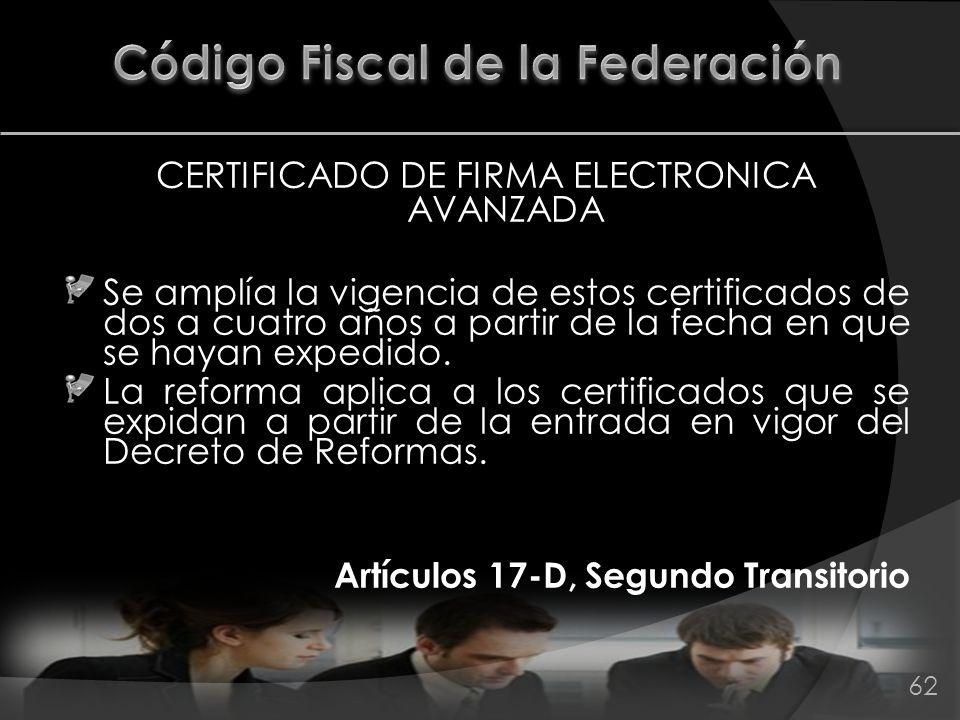 CERTIFICADO DE FIRMA ELECTRONICA AVANZADA Se amplía la vigencia de estos certificados de dos a cuatro años a partir de la fecha en que se hayan expedi